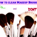 Makeup Tips - How to Clean Makeup Brushes Do's and Dont's
