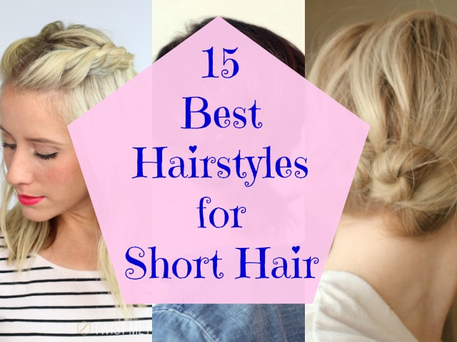 15 Best Hairstyles For Short Hair